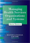 Managing Health Services Organizations and Systems, (MHSOS) (6th Ed.) by Beaufort B. Longest Jr. and Kurt J. Darr