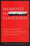 Moments in Leadership: Case Studies in Public Health Policy and Practice