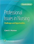 Professional Issues in Nursings: Challenges and Opportunities (4th Ed.) by Carol J. Huston